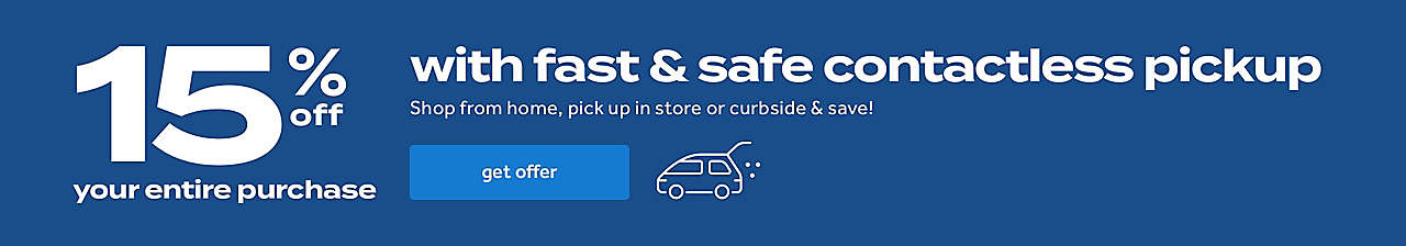 15% off your entire purchase with fast & safe contactless pickup