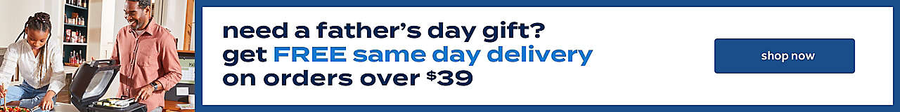 need a father's day gift? get free same day delivery on orders over $39