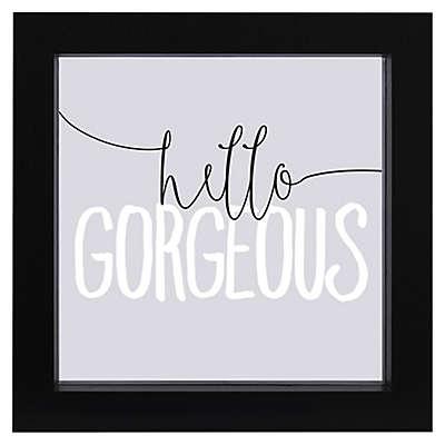 """LED """"Hello Gorgeous"""" Sentiment Framed Wall Art"""