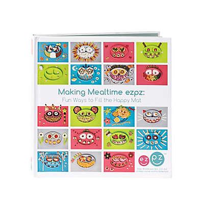 "ezpz's ""Make Mealtime ezpz: Fun Ways to Fill the Happy Mat"" Cookbook"