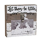 Sweet Bird & Co.  Let Them Be Little  4-Inch x 6-Inch Wooden Clip Frame