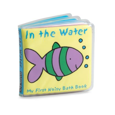 In The Water In My First Noisy Bath Book Bed Bath And