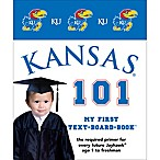 University of Kansas 101: My First Text-Board-Book  by Brad M. Epstein