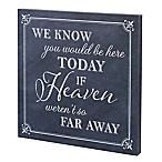 Lillian Rose™  We Know You Would Be Here Today if Heaven Weren't so Far Away  Wedding Sign