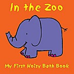 In the Zoo in My First Noisy Bath Book