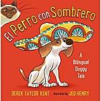"""""""El Perro Con Sombrero  Bilingual English/Spanish Edition Book by Derek Taylor Kent"""