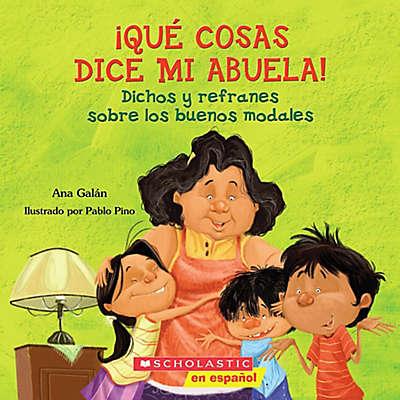"""Scholastic """"Que Cosas Dice Mi Abuela"""" by Ana Galan"""