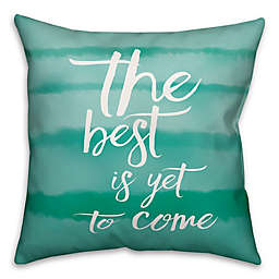"Designs Direct ""The Best is Yet to Come"" Square Throw Pillow in Teal"