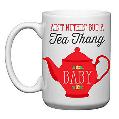 """Love You a Latte Shop """"Ain't Nuthin But a Tea Thang"""" Mug in White"""