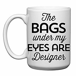 """Love You a Latte Shop """"The Bags Under my Eyes are Designer"""" Mug in White"""