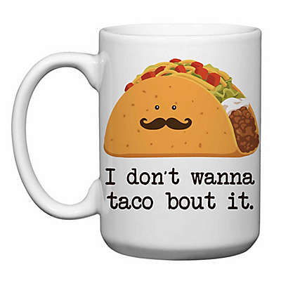 "Love You a Latte Shop ""I Don't Wanna Taco Bout It"" Coffee Mug"