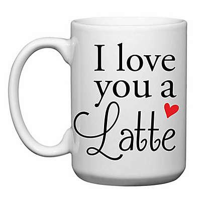 "Love You a Latte Shop ""I Love You a Latte"" Mug"
