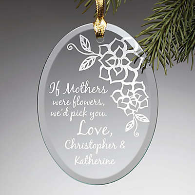 """""""If Mothers Were Flowers, We'd Pick You"""" 3.75-Inch Glass Ornament in Clear"""