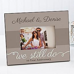 We Still Do 4-Inch x 6-Inch Anniversary Photo Frame