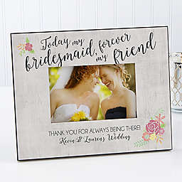 Today My Bridesmaid, Forever My Friend 4-Inch x 6-Inch Picture Frame