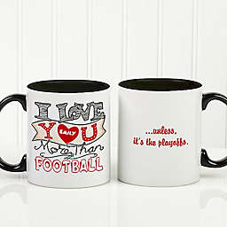 """"""" I Love You More Than..."""" Coffee Mug"""