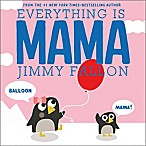 Everything is MAMA  by Jimmy Fallon & Miguel Ordonez
