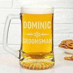 """""""Raise Your Glass To..."""" 25 oz. Groomsman Beer Mug"""