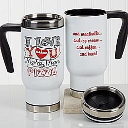 I Love You More Than... 14 oz. Commuter Travel Mug