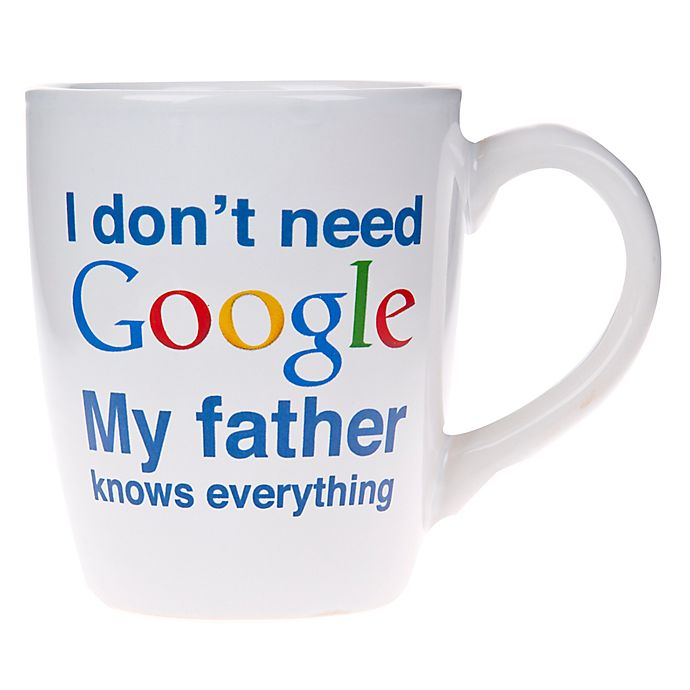 Alternate image 1 for Home Essentials & Beyond I Don't Need Google My Father Knows Everything Mug