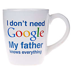 Home Essentials & Beyond I Don't Need Google My Father Knows Everything Mug