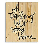 """Designs Direct """"Oh Darling Let's Stay Home"""" 18-Inch x 22-Inch Pallet Wood Wall Art"""