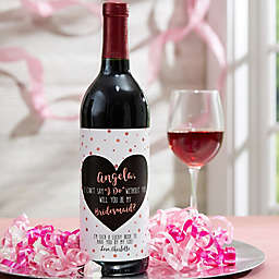 """""""Will You Be My Bridesmaid?"""" Wine Bottle Label"""