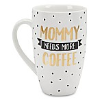 Pearhead  Mommy Needs More Coffee  Mug in White
