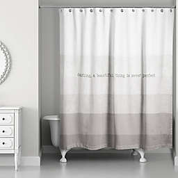 Designs Direct Darling, a Beautiful Thing is Never Perfect 74-Inch x 71-Inch Shower Curtain in Grey