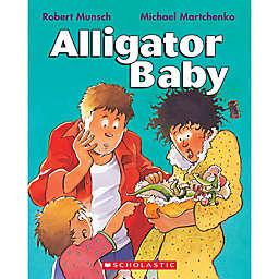 """Alligator Baby"" by Robert Munsch"