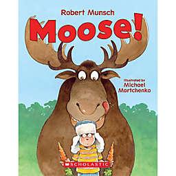 "Scholastic Canada ""Moose!"" by Robert Munsch"