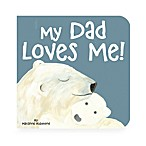 My Dad Loves Me Board Book