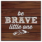 """RoomMates® """"Be Brave Little One"""" 10-Inch Square Wood Wall Art"""