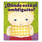 Donde esta el Ombliguito? (Spanish Translation of Where's Belly Button? Book)