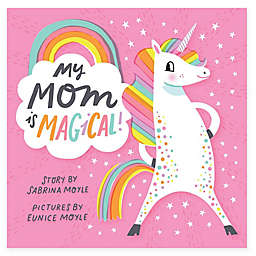"""""""My Mom Is Magical!"""" by Sabrina Moyle"""