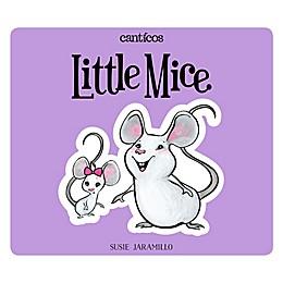 """Little Mice/Ratoncitos"" by Susie Jaramillo (English/Spanish)"