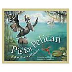 """P is for Pelican: A Louisiana Alphabet"" by Anita C. Pietro"
