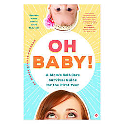 """Oh Baby! A Mom's Self-Care Survival Guide for the First Year"" Paperback Book"
