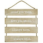 Love You Then, Love You Still, Always Have, Always Will 15-Inch x 20-Inch Natural Wood Wall Decor