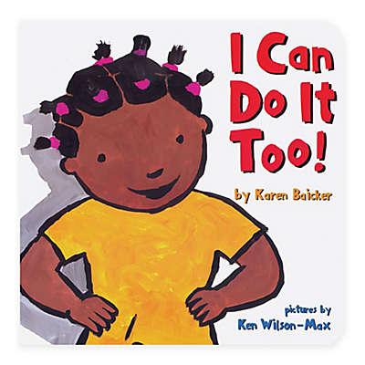 "Chronicle Books ""I Can Do It Too"" by Karen Baicker"