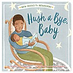 """Hush a Bye, Baby"" (New Books for Newborns) by Alyssa Satin Capucilli"