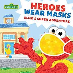 """Heroes Wear Masks Elmo's Super Adventure"" Book by Sesame Workshop"