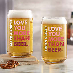 """""""Love You More Than"""" Beer Can Glass"""