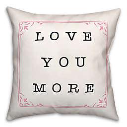 Love You More 18x18 Throw Pillow