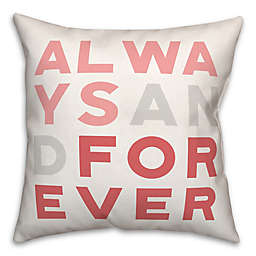Always and Forever 18x18 Throw Pillow
