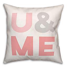 U & Me 18x18 Throw Pillow