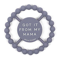 """Bella Tunno """"Got It From My Mama"""" Happy Teether in Grey"""