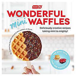 "Dash® ""Wonderful Mini Waffle Cookbook"""