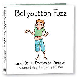 """""""Bellybutton Fuzz and Other Poems to Ponder Illustrated Poems for Children"""" by Ronnie Sellers"""