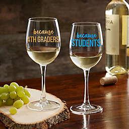 I Drink Because... Personalized Teacher 12 oz. White Wine Glass